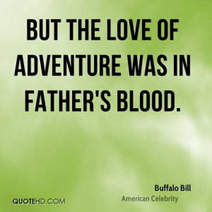 But the love of adventure was in father's blood.