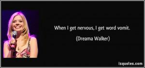 When I get nervous, I get word vomit. - Dreama Walker