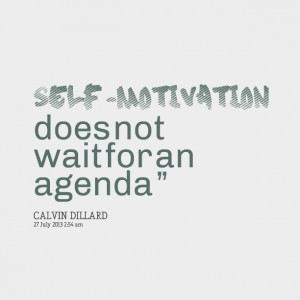 Quotes Picture: selfmotivation does not wait for an agenda