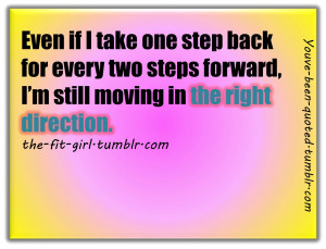 Even if I take one step back for every two steps forward, I'm still ...