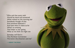 """... and answered when wished on the morning star"""" ― Kermit the Frog"""