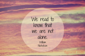 We read to know that we are not alone. Figment.com