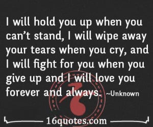 hold you up when you can't stand, I will wipe away your tears when you ...