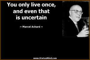 ... , and even that is uncertain - Marcel Achard Quotes - StatusMind.com