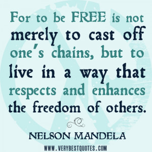 respect the freedom of others quotes, freedom quotes, Nelson Mandela ...