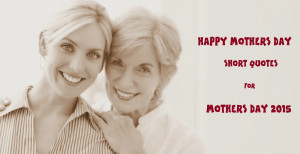 ... mothers day short quotes best short mothers day quotes 1 if you bungle