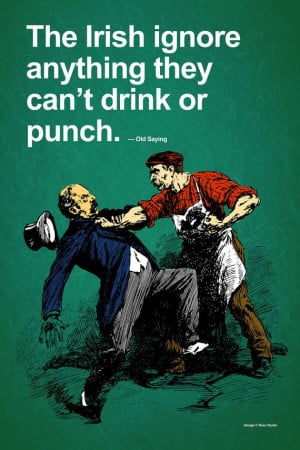 Famous Irish Quotes About Drinking ~ The Irish Ignore Anything They ...
