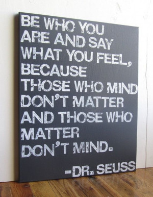 Canvas Sign - Be Who You Are And Say What You Feel, Dr. Seuss Quote ...