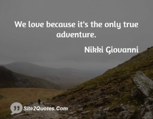 We love because it's the only true adventure.