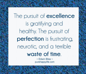 The pursuit of excellence is gratifying and healthy. The pursuit of ...