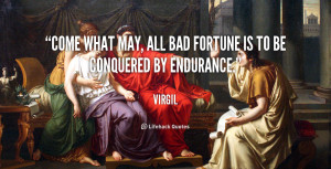 quote-Virgil-come-what-may-all-bad-fortune-is-92433.png