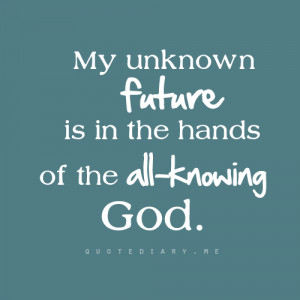 my unknown future is in the hands of the all knowing god
