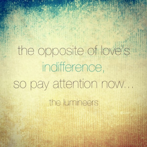 ... of love's indifference, so pay attention now...