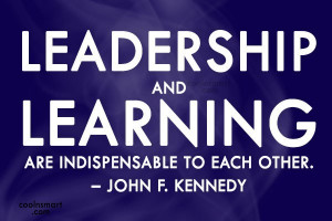 Leadership Quote: Leadership and learning are indispensable to each...