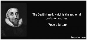 The Devil himself, which is the author of confusion and lies. - Robert ...