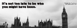 it's not too late to be who you might have been. , Pictures