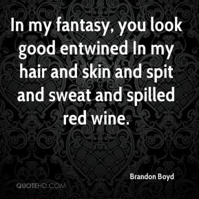 Brandon Boyd - In my fantasy, you look good entwined In my hair and ...