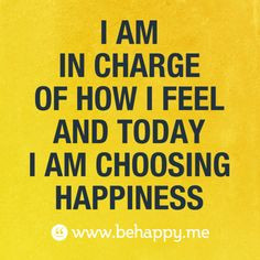 Choose happiness [ read this everyday] More