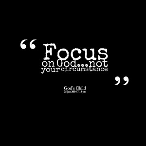 Quotes Picture: focus on godnot your cirbeeeeeepstance