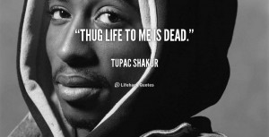 Quotes About Thug Life Tupac