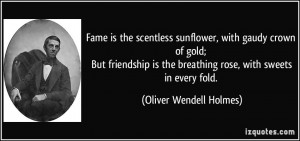 Fame is the scentless sunflower, with gaudy crown of gold; But ...