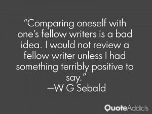 Comparing oneself with one's fellow writers is a bad idea. I would not ...