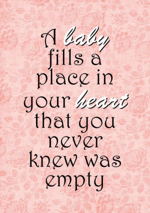 ... Fills A Place In Your Heart That You Never Knew Was Empty - Baby Quote