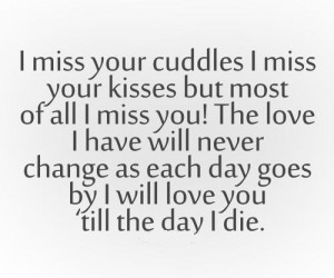 miss your cuddles I miss your kisses but most of all I miss you! The ...