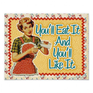 You'll Eat It, and Like it   Retro Housewife Print Posters