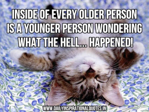 Inside of every older person is a younger person wondering what the ...