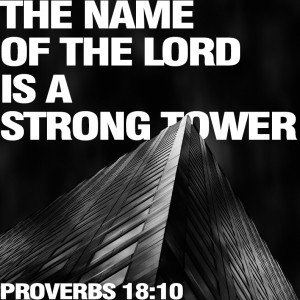 The name of the Lord is a strong tower.