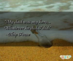 ... My dad was my hero, ... Whatever he did, I did.' as well as some of