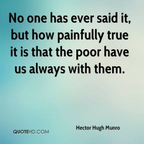Hector Hugh Munro - No one has ever said it, but how painfully true it ...
