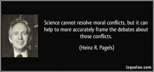 Science cannot resolve moral conflicts, but it can help to more ...