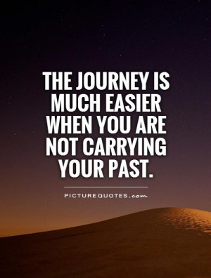 ... is much easier when you are not carrying your past Picture Quote #1