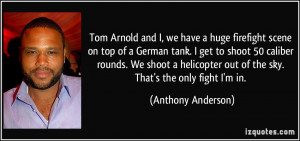 Tom Arnold and I, we have a huge firefight scene on top of a German ...