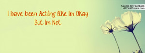 have been acting like i'm okay .. but i'm not !! , Pictures