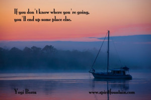 If You Don't Know Where You're Going.You'll End Up Some Place ...