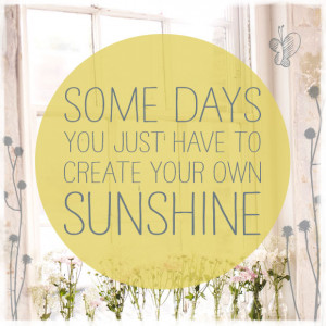 """... create your own sunshine"""" …If spring won't come, make your own"""
