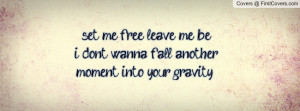 set me free , Pictures , leave me bei don't wanna fall another moment ...