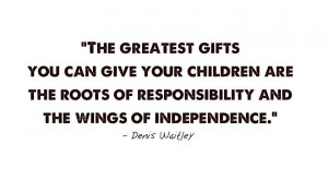 ... Are The Roots Of Responsibility And The Wings Of Independence