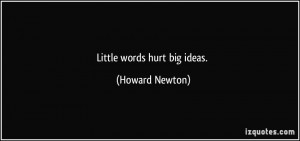 Little words hurt big ideas. - Howard Newton