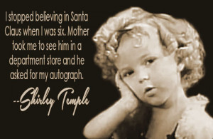 stopped believing in Santa Claus when I was six. Mother took me to ...