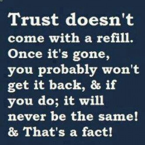 Trust doesn't come with a refill!!