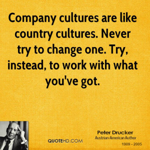 Company cultures are like country cultures. Never try to change one ...