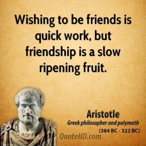 quote Wishing to be friends is quick work, but friendship is slow ...
