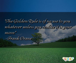 The Golden Rule is of no use to you whatever unless you realize it is ...