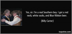 Yes, sir. I'm a real Southern boy. I got a red neck, white socks, and ...