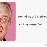 ... rodney dangerfield, quotes, sayings, marriage, funny, humorous rodney