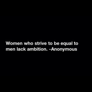 quotes women who strive to be equal to men lack ambition Life Quotes ...